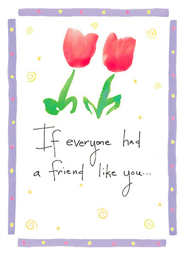 Funny Birthday Card Simply Cute Watercolor, Floral, Flowers, Pretty,  They would know just how lucky I feel every day.  Happy Birthday to my dear Friend.