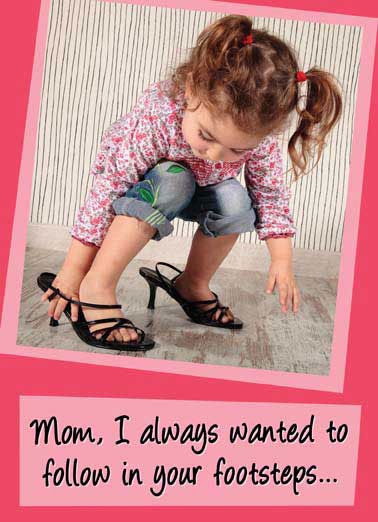 Funny Mother's Day Card  , ...except with better shoes!