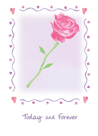 Forever Rose Funny Uplifting Cards Card Anniversary Today and Forever Rose | Prose, poem, toast, love, honor, loving, hearts, rose, light, day, ode, wish, wishing, lover, together, years, life, health, beauty, watercolor  You are the joy in my day, the light in my dreams, the fire in my heart, the love of my life. Happy Anniversary