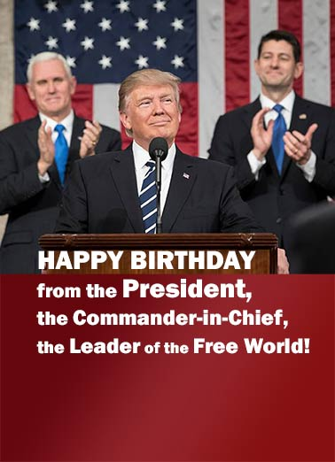 Free World Leader Funny Birthday Card Funny Political He's the Commander in Chief! | President, Trump, Leader, State, of the, Union, Commencement, Address, America Rules!  If this doesn't concern you, another Birthday shouldn't worry you a bit!