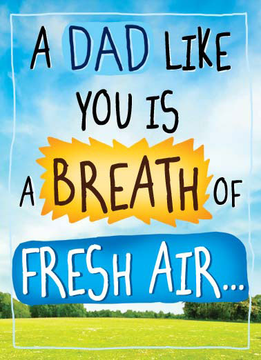 Fresh Air Funny Hilarious   A Dad like you is a breath of fresh air. | dad father father's day fresh air cartoon air breath fart smell  Well... Most of the time.