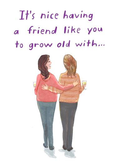 "Friend Like You Funny Birthday   Send a Birthday wish with this sweet ""Grow Old with a Friend Like You"" Birthday card or Ecard to put a smile on someone's face today... and we'll include Free first-class postage on all printed cards and a free printout link on all Ecards that arrive instantly."