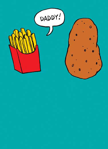 Funny Father's Day   cartoon illustration fries potato small fry big dad father father's day daddy, No matter how big I get, I'll always be your small fry.