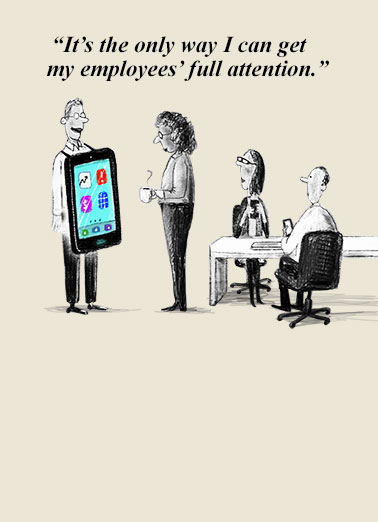 Full Attention Funny Boss's Day Card Cartoons Smart phone meeting joke | technology, fun, meeting, business, coworker, humor, lol, meme, viral, cartoon, comic, work, dry, comic, black, white Thanks for the meeting. (You had my undivided attention!)