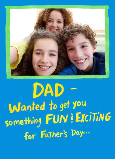 Fun and Exciting Dad Funny Father's Day Card Add Your Photo Dad, Father, Funny, Selfie, Cards, Add Your Photo, Family, Fun and Exciting, LOL, jokes, Father's Day, Hilarious, Family Photos, Album, Selfie Stick, Customize, Personalization, iPhone, Kids But you already have us!