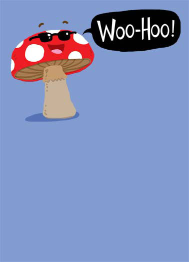 Fungi Funny Valentine's Day Card Cartoons A illustration of a mushroom wearing sunglasses. | mushroom valentine valentine's day love fungi sunglasses woo-hoo smile laugh happy  You're my idea of a FUNGI!