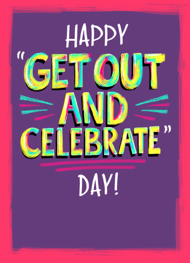 Get Out And Celebrate Funny  Card  Celebrate someone's birthday by sending them a personalized greeting card today! | shelter in place coronavirus quarantine social distancing get out and celebration thinking of you thought wishing wish someday soon  But if you can't yet, just know that I'll be celebrating you!  Happy Birthday