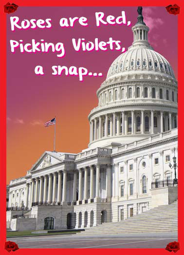 Goes to Crap  Funny Political Card Valentine's Day Have a happy valentine's day while you still can | roses are red violets snap crap capitol building white house oval office dread political fear president republican democrat   Have a Happy Valentine's Day, before it all goes to Crap!