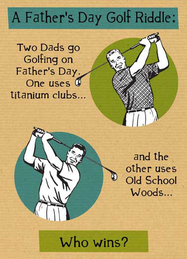Golf Riddle Funny Vintage Card Father's Day A Father's day Golf Riddle | titanium, club, wood, old, vintage, retro, father, dad, da, dada, lolol, lol, meme, green, rough, put, driver, wedge, caddy, They both do!