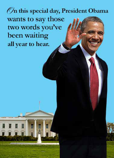 Funny Funny Political   Goodbye, Good Bye Obama, Barack, President, LOL, jokes, 2016, 2017, funny, election, political, DNC, Democrat, Hillary, Trump, Sanders, White House, 2 words, DC, ,  Good Bye! (Oh yeah... and Happy Birthday)