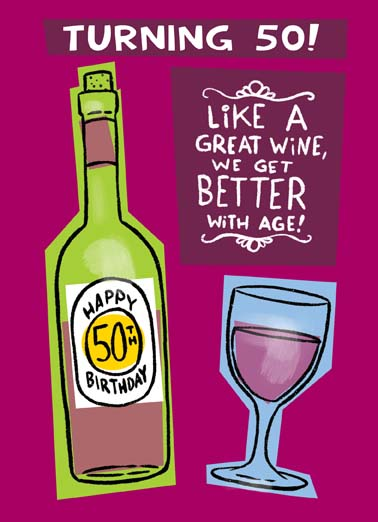 "Great Wine 50 Funny  Card  Like a great wine we getter better with age or is it as we get older we feel better with lots of great wine, say happy birthday with this funny wine greeting card for someone turning 50, the perfect 50th birthday card to someone who loves wine, Send this funny 50th birthday card with free postage, the perfect 50th birthday greeting card, send this 50th birthday card with free postage, ""Or is it, as we get older, we feel better with lots of great wine!"""
