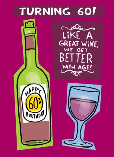 "Great Wine 60 Funny  Card  Like a great wine we getter better with age or is it as we get older we feel better with lots of great wine, say happy birthday with this funny wine greeting card for someone turning 60, the perfect 60th birthday card to someone who loves wine, Send this funny 60th birthday card with free postage, the perfect 60th birthday greeting card, send this 60th birthday card with free postage, ""Or is it, as we get older, we feel better with lots of great wine!"""