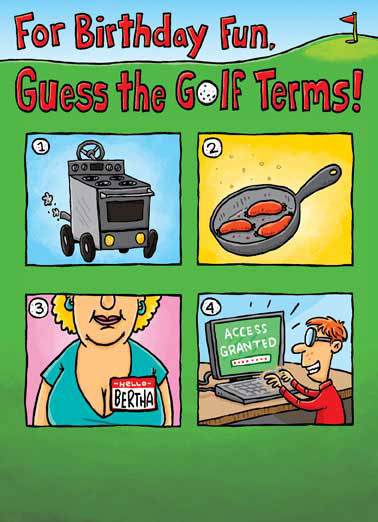 Golf The Golf Terms Funny Golf Card  Guess the funny golf terms cartoon greeting card | hacker, big bertha, links, driving range, club, tee, shot, put, greens,  1. Driving Range 2, Links 3. Big Bertha 4. Hacker