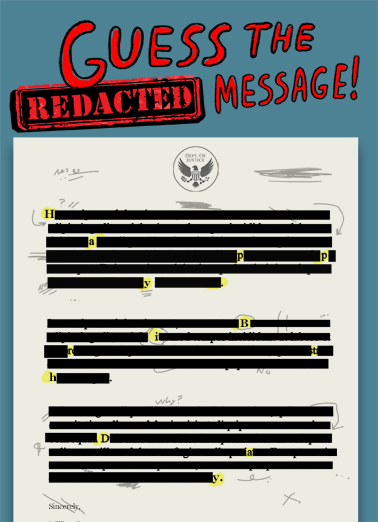 "Guess the Redacted Funny President Donald Trump  Funny Send a smile with this ""Redacted"" Birthday card or Ecard to put a smile on someone's face today... and we'll include Free first-class postage on all printed cards and a free printout link on all Ecards that arrive instantly.  Happy Birthday to you."
