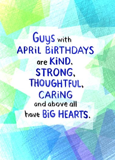 Guys April Birthdays Funny April Birthday Card  Guys with April Birthdays are kind, strong, thoughtful, caring and above all have big hearts. | happy birthday April kind loving caring big heart thoughtful strong amazing guy wonderful Wishing an amazing guy a wonderful Birthday!