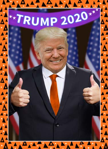 HAL Trump 2020 Funny  Card  A picture of president Donald Trump giving two thumbs up. | president donald trump halloween scary thumbs up oval office republican democrat happy smile  This was the scariest Halloween card I could find.