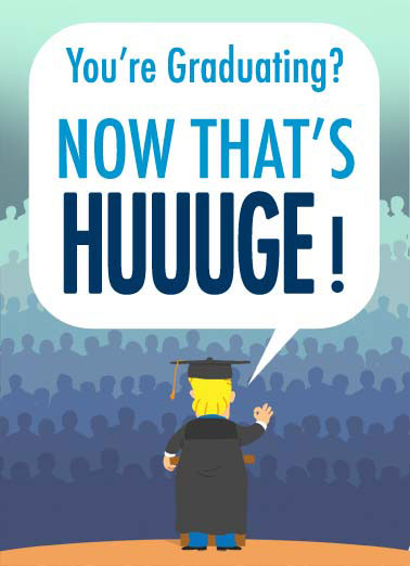 HUUUGE Funny Graduation Card Funny Political President Trump telling graduates how big of a deal this is. | president Trump republican white house oval office cap gown hair Donald robes graduate believe school GOP Believe Me.
