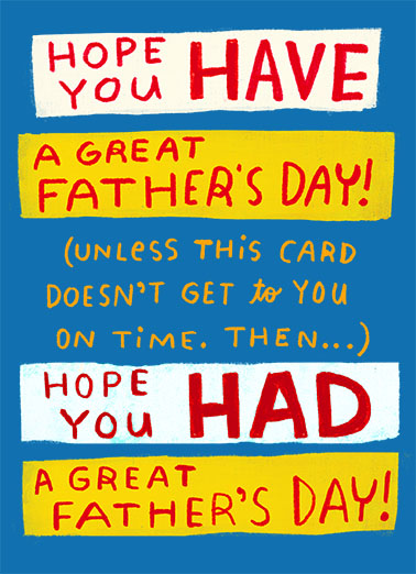 "Had a Great Day Funny Father's Day Card  Send a belated wish with this fun ""Have / Had a Great Day"" Father's Day card or Ecard to put a smile on his face today... and we'll include Free first-class postage on all printed cards and a free printout link on all Ecards that arrive instantly.  Either way, Happy Father's Day!"