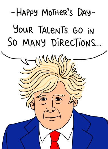 "Hair Directions Funny Mother's Day  For Mum An illustration of Prime Minister Boris Johnson saying, ""happy mother's day. Your talents go in so many directions..."" 