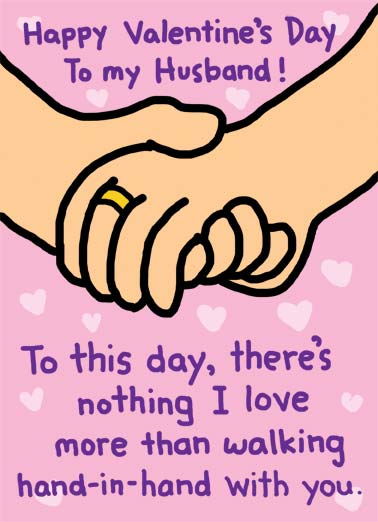 Hand-in-Hand Funny Valentine's Day Card Cartoons An illustration of two people holding hands with the text: to this day, there is nothing I love more than walking hand-in-hand with you. | cartoon illustration husband wife love lover valentine valentine's day ring wedding hand hands hold walking  Except maybe Hand-on-Butt.