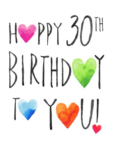 Happy 30th Hearts Funny Birthday  30th Birthday 30th Birthday Hearts | 30, 30th, thirty, thirtieth, hearts, heartfelt, watercolor, ink, wash, painting, lettering, type, text, stacked, cute, fresh, edgy, fun, bright, colorful, artistic, milestone, friends, sweet, wishes, white, stacked, whimsical, attractive, fun  Just a heartfelt wish for a wonderful 30th birthday.