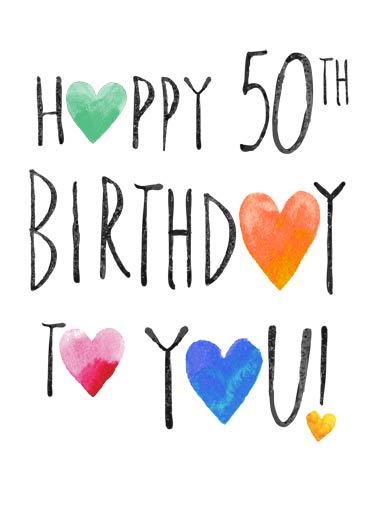 Happy 50th Hearts Funny Birthday  50th Birthday 50th Birthday Hearts | 50, 50th, fifty, fiftieth, hearts, heartfelt, watercolor, ink, wash, painting, lettering, type, text, stacked, cute, fresh, edgy, fun, bright, colorful, artistic, milestone, friends, sweet, wishes, white, stacked, whimsical, attractive, fun  Just a heartfelt wish for a wonderful 50th birthday.