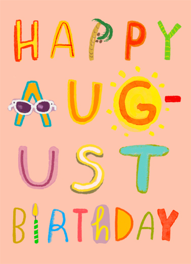 "Happy August Funny Birthday Card  Send a wish with this fun ""August Birthday"" card or Ecard to put a smile on someone's face today... and we'll include Free first-class postage on all printed cards and a free printout link on all Ecards that arrive instantly.  It's your day! It's your week! It's your whole month! (Hope they're all awesome.)"