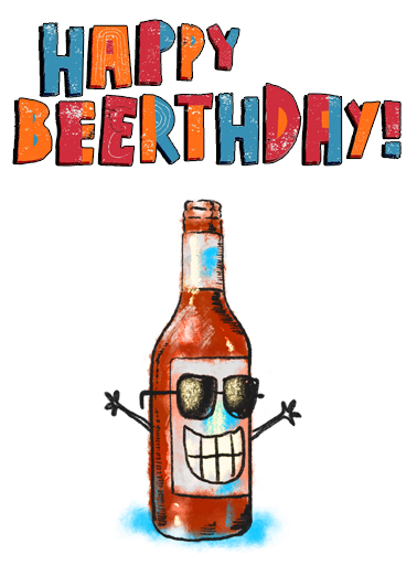 Happy Beerthday Funny Birthday  Funny Send this funny beer card as a printed card or Ecard - either way, we'll mail it for you with either a free stamp or a free digital printout included.  And many more! (Beers)