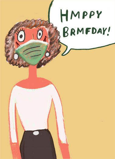 "Happy Birthday Mask Funny Birthday Card For Her Send a wish with this funny ""Happy Birthday Mask"" Birthday card or Ecard to put a smile on someone's face today... and we'll include Free first-class postage on all printed cards and a free printout link on all Ecards that arrive instantly.  STUPD FRIKN MSKS!"