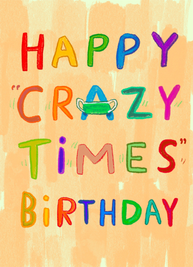 "Happy Crazy Times Funny Quarantine Card  Send a wish with this funny ""Crazy Times"" Birthday lettering card or Ecard to put a smile on someone's face today... and we'll include Free first-class postage on all printed cards and a free printout link on all Ecards that arrive instantly.  Time to get a little crazy on your Birthday!"