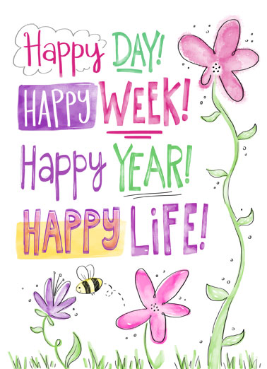 Happy Day Happy Week Funny Flowers Card  Send someone a personalized greeting card just in time for their birthday! | Happy year month week day flowers watercolor sweet sendable nice friendship bee enjoy Happy, happy birthday!