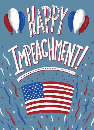 Happy Impeachment Funny Lettering  President Donald Trump Celebrate the impeachment of president donald trump with this fun birthday card, say happy impeachment with this funny greeting card about president donald trump, the perfect birthday card for anyone who hates president donald trump and wants to celebrate his impeachment, president trump is getting impeached on this funny birthday greeting card, (Looks like Birthday Wishes do come true.)
