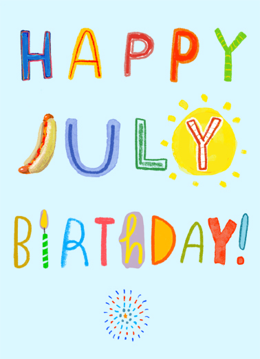 "Happy July Funny July Birthday Card  Send a wish with this fun ""Happy July Birthday"" Birthday card or Ecard to put a smile on someone's face today... and we'll include Free first-class postage on all printed cards and a free printout link on all Ecards that arrive instantly. It's your Day! It's your Week! It's your whole month! (Hope they're ALL awesome.)"