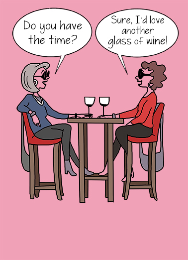 "Have The Time Funny Cartoons Card Wine Say ""Happy Birthday"" with this funny ""Have The Time"" misunderstanding cartoon - send as a print card or ecard on CardFool.  From one selective hearing gal to another, Happy Birthday!"