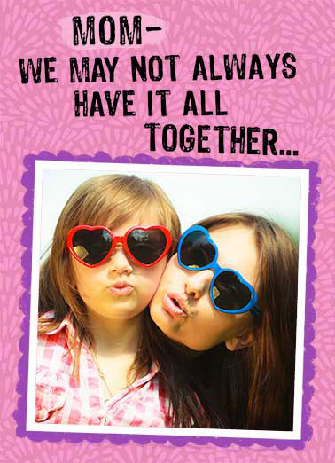 Funny Mother's Day Card  ,  But together, we have it all! Happy Mother's Day