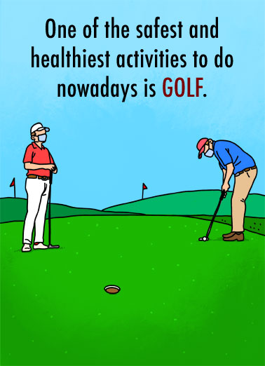 Healthiest Activities Funny Birthday Card  An illustration of two men golfing with the words, 'One of the safest and healthiest activities to do nowadays is golf.' | cartoon illustration put drive golf quarantine social distance distancing green new normal face mask nowadays healthy activity Healthiest Activities doctor doctors order play Get out there and play a couple of rounds... Doctors orders!