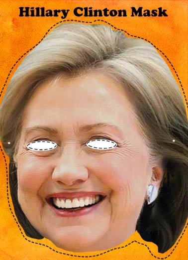 Funny Halloween Card  The scariest mask you can wear on Halloween | Scary, Funny, Halloween, Hillary, Clinton, Trump, Funny, Costume, Mask, LOL, cutout, head,  For Halloween, This was the SCARIEST MASK I could find.