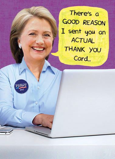 Hillary Thank You Emails Funny Hillary Clinton Card  Hillary, Clinton, Emails, Server, Private, Funny, LOL, Political, Cards, Fun, Humor, Humorous, Trump, Sanders, Servergate, Investigation, President, Candidate, Election, Democrat, Republican, Bill, Scandal, Thank You  I'm having a little trouble with my email.  Happy Father's Day