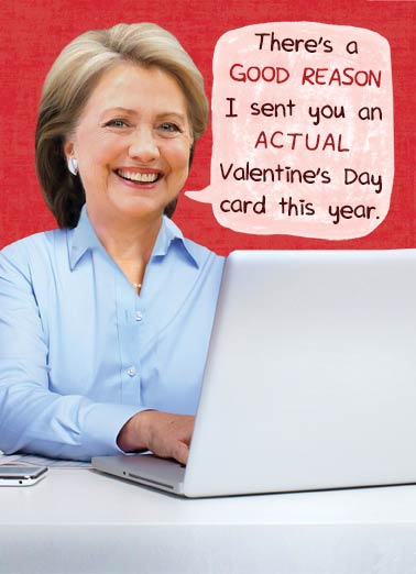 Hillary Val Emails  Funny Political Card Valentine's Day Hillary's Valentine Card is not an Email | funny, political, humor, clinton, trump, lol, investigation I'm having a little trouble with my email.