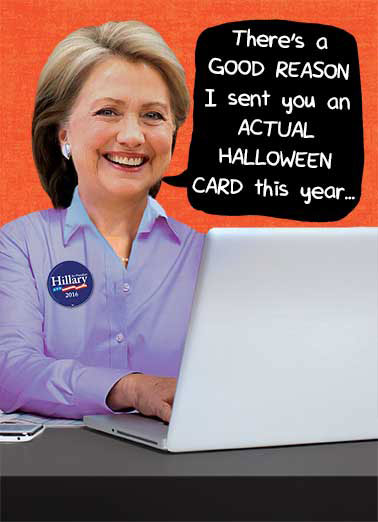 Hillary's Halloween Card Funny Halloween Card Hillary Clinton Hillary's having Email problems this Halloween | Clintons, Horror movies, Halloween, Political, LOL, Trump, Hilarious, Bill and Hillary, Hillary, Bernie, Pumpkins, Jokes, Trick or Treat, Election, 2016, Forward, Donald is a freak, funny, Fall, Democrat, Republican, Emails, Email, Scandal, Crime,  I'm having a little trouble with my email.