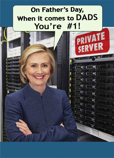 Hillary's Server Funny Hillary Clinton Card Father's Day Hillary, Funny, Political, Scandal, Email Server, Hillary's server, Private Server, FBI, Father's Day, Funny, Jokes, Dad, #1, Father, Computers, Investigation, Democrat, President, Campaign, Republican, Trump, LOL Would I Lie to you?