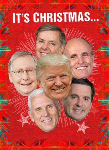 Holidays Republicans Trump Funny  Card  Pictures of President Donald Trump, Rudi Giuliani, Mitch McConnell, Mike Pence, Devin Nunes, and Lindsey Graham. | President Donald Trump Rudi Giuliani, Mitch McConnell Mike Pence Devin Nunes Lindsey Graham democrat republican impeach turkey fruitcake nuts ham mistletoe merry Christmas politics senate congress Time for Turkeys, hams, fruitcakes and nuts.