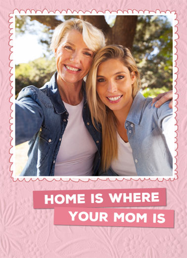 Home Is Funny Mother's Day  Add Your Photo Home is where your mom is. | home mom mother mother's day love you where add photo   Love you, Mom!