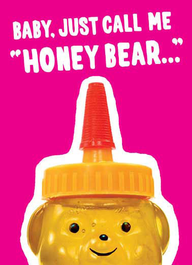 Honey Bear Funny Valentine's Day Card For Anyone Honey Bear container smiling on Greeting Card | condiment, hony, valentine, valentine's day, vd, vday, pink, magenta, red, squeeze, baby 'Cause I can't get enough of your squeezes!