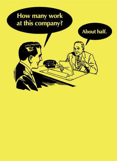 "How Many Work Funny Business Greeting Card For Coworker About Half Work | funny, clipart, coworker, boss, funny, lol, silly, work, worker, business, fun, drawing, work balloon, lazy, men, joke, employee, customer, client, meeting Hope you're ""halfin'"" a great day!"