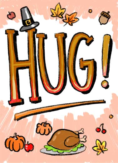 Hug From Me (TG) Funny Thanksgiving Card  An illustration with the word 'hug' on the cover. | Thanksgiving turkey pilgrim hat leaf acorn fall winter pumpkin illustration share give fruit hug  Didn't want Thanksgiving to go by without a hug from me.