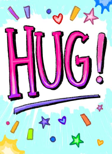 Hug From Me Funny Hug Card  The word 'HUG' illustrated. | hug happy birthday big special day  Didn't want your special day to go by without a big hug from me.