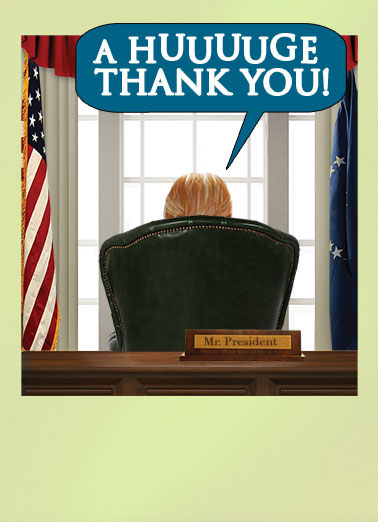 Huge Thanks Funny Thank You Card  Thanks from the President | huge, thanks, thank you, gratitude, funny, political, donald, trump, presidential, bigly, hugest, funny, political, white house, capitol hill, washington dc, oval office, desk, from the desk, note, hilarious, lol, joke, republican, window, curtains That was BIGLY of you!
