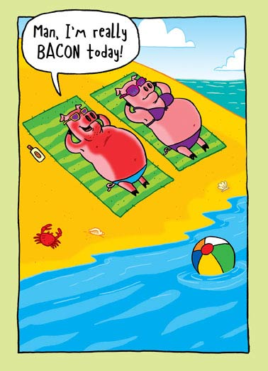 I'm Bacon  Funny Animals Card Cartoons Cartoon of two pigs sitting on the beach, one of them says that he is Bacon. | cartoon, greeting card, joke, meme, lol, haha, ha, rofl, pig, piggy, bacon, baconislife, summer, fun, sun, lake, ocean, bikini, swim, swimsuit, tan, sunbathing,  Warmest Birthday wishes!