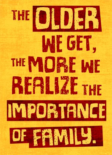Importance of Family Funny From Family   Family is Important | funny, nursing, home, aging, friends, father, dad, mom, mother, brother, sister, son, daughter, cousin, aunt, uncle, grandpa, grandfather, grandma, grandmother, lettering, aunt, uncle, nephew, niece, in-law, grandson, hunband, wife, guardian, granddaughter, relation, family, extended, popular, caretaker They pick out your nursing home. Happy Birthday